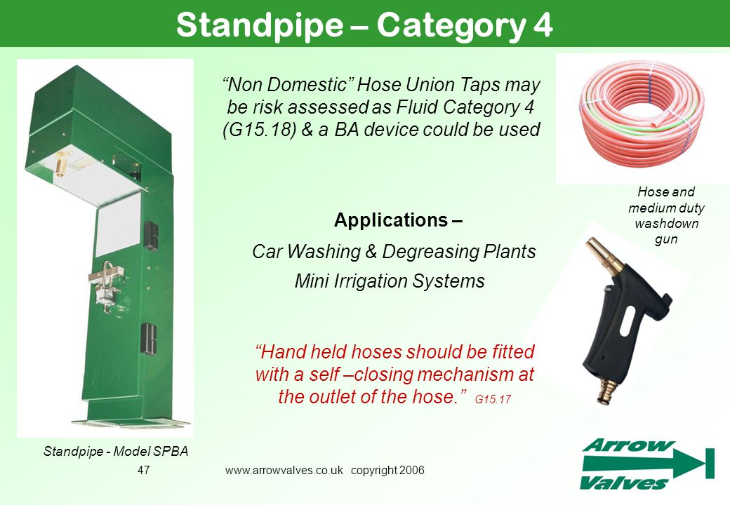 Standpipe – Category 4 July 2005. Non Domestic Hose Union Taps may be risk assessed as Fluid Category 4 (G15.18) & a BA device could be used.