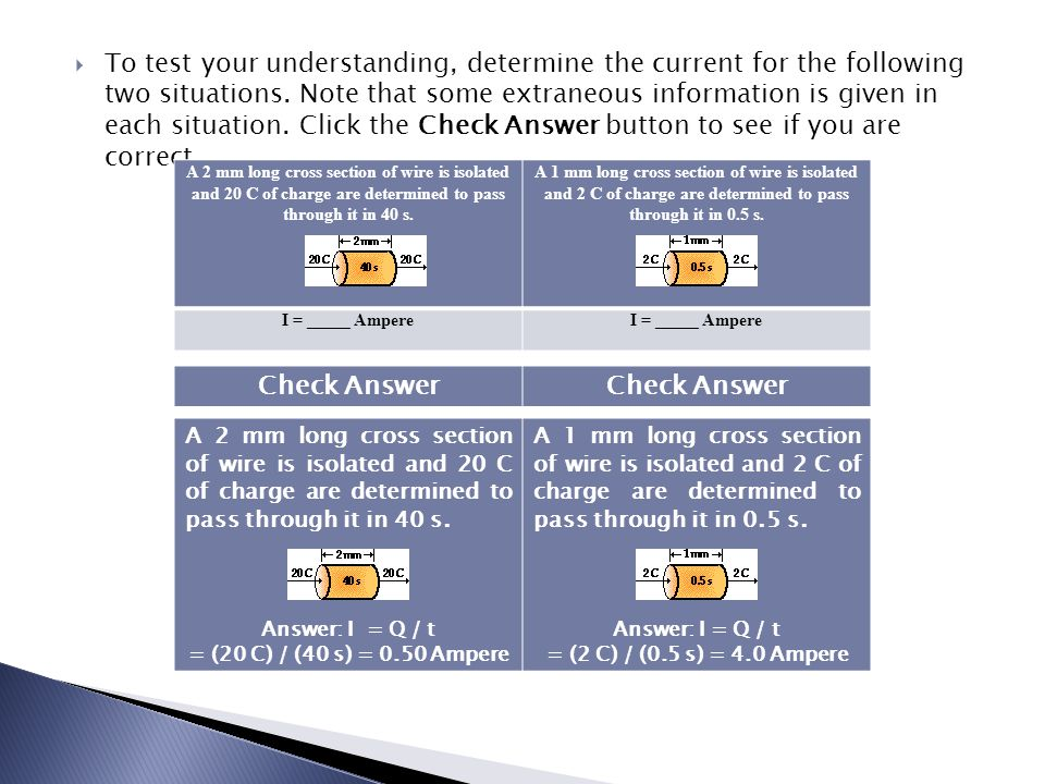 To test your understanding, determine the current for the following two situations. Note that some extraneous information is given in each situation. Click the Check Answer button to see if you are correct.