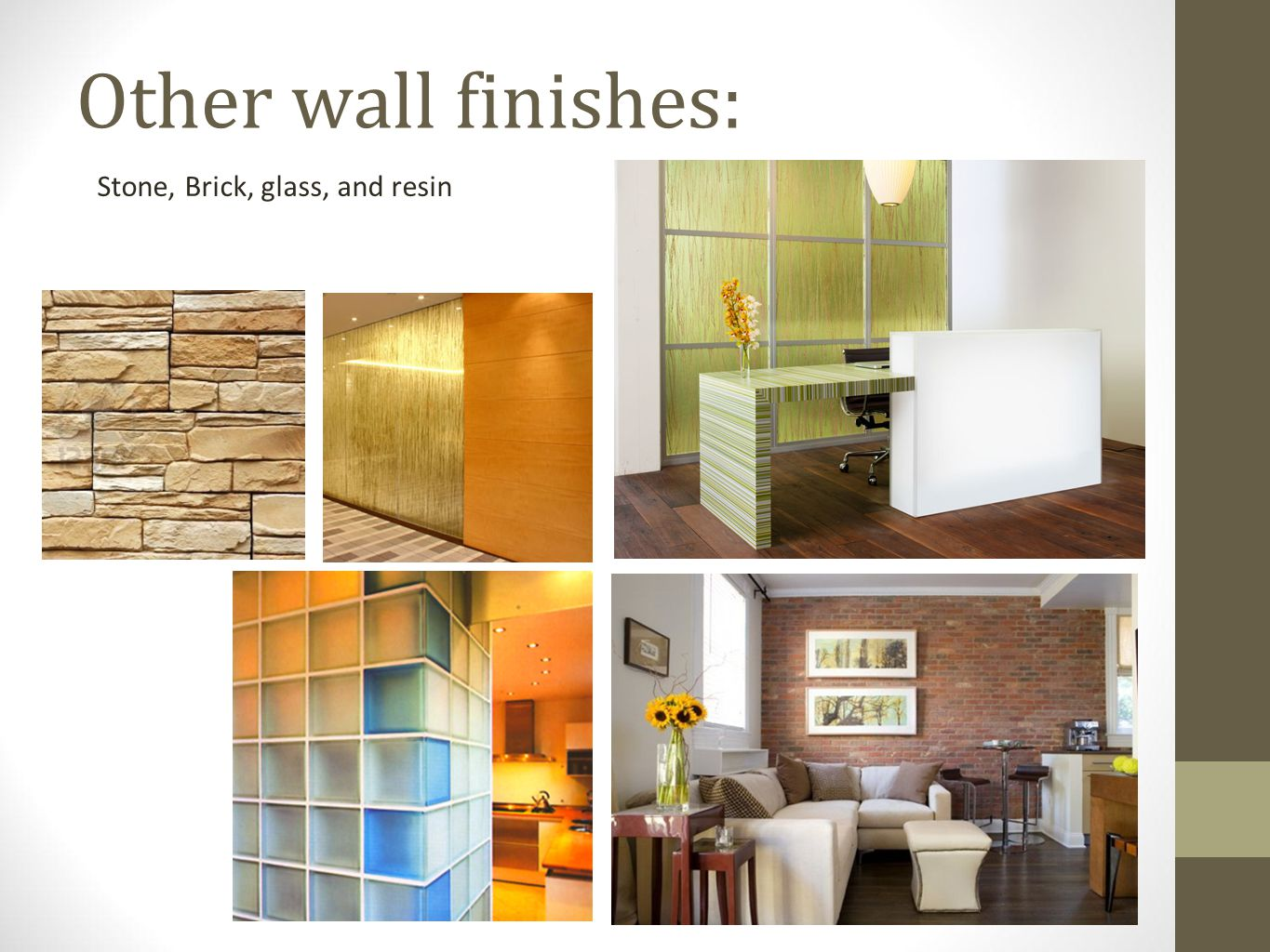 Other wall finishes: Stone, Brick, glass, and resin