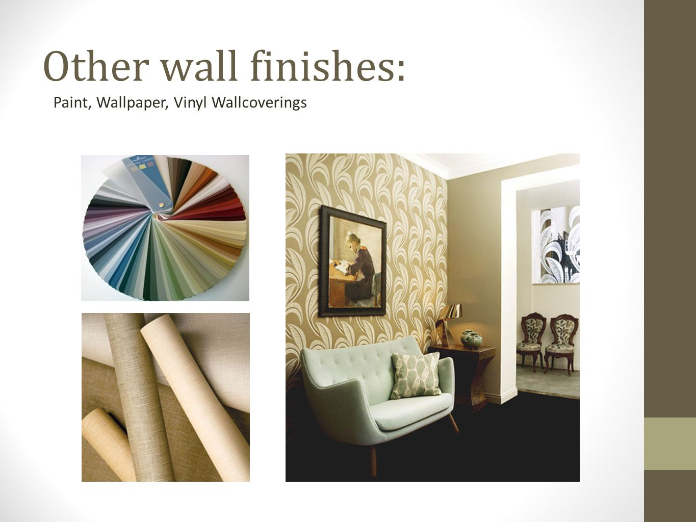 Other wall finishes: Paint, Wallpaper, Vinyl Wallcoverings