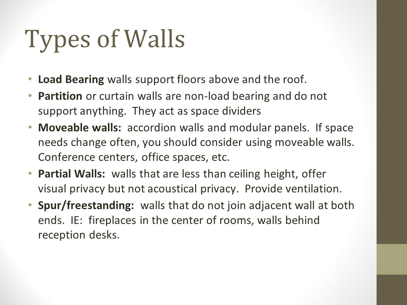 Types of Walls Load Bearing walls support floors above and the roof.