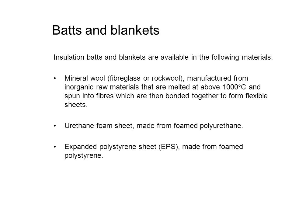 Batts and blankets Insulation batts and blankets are available in the following materials: