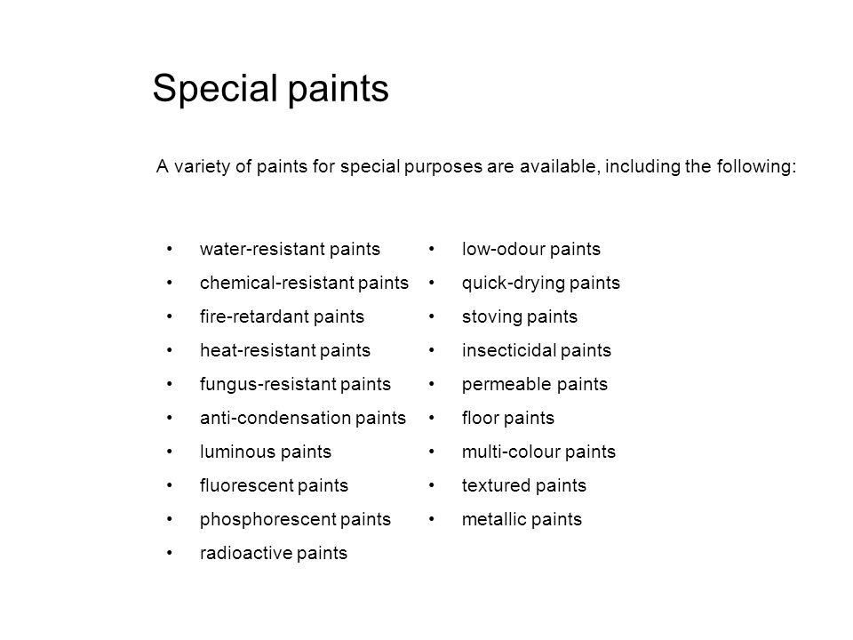 Special paints A variety of paints for special purposes are available, including the following: water-resistant paints.