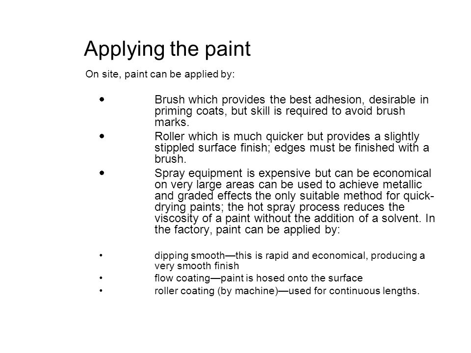 Applying the paint On site, paint can be applied by: