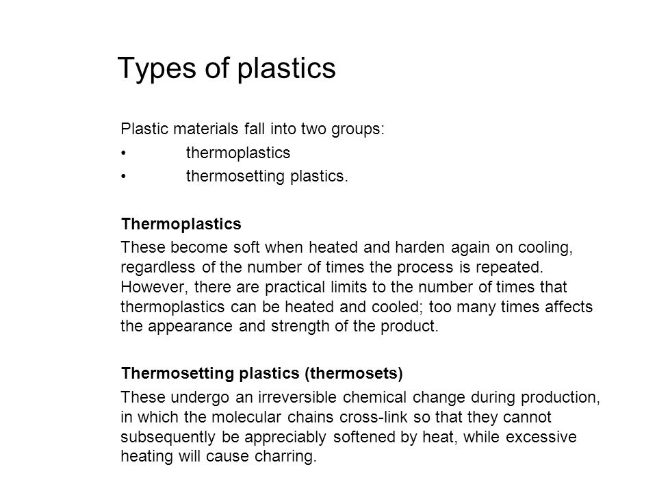 Types of plastics Plastic materials fall into two groups: