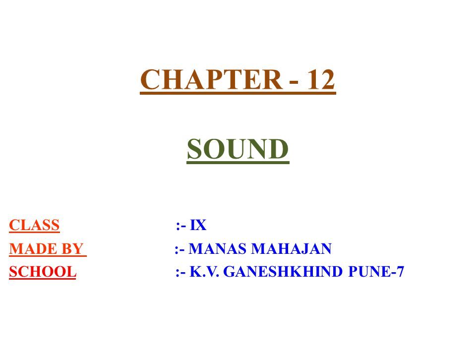 CHAPTER - 12 SOUND CLASS :- IX MADE BY :- MANAS MAHAJAN