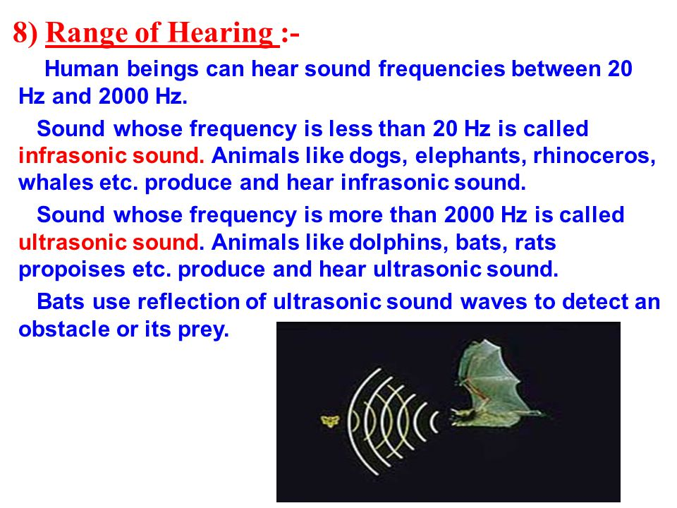 8) Range of Hearing :- Human beings can hear sound frequencies between 20 Hz and 2000 Hz.
