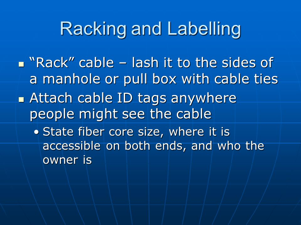 Racking and Labelling Rack cable – lash it to the sides of a manhole or pull box with cable ties.