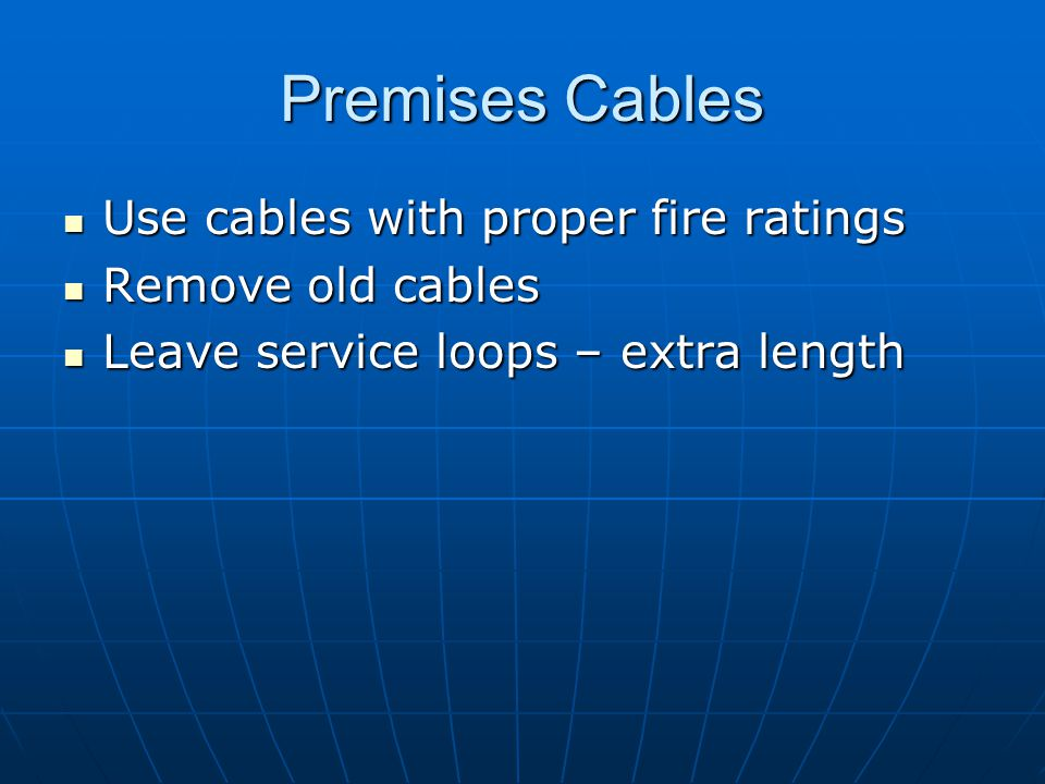 Premises Cables Use cables with proper fire ratings Remove old cables