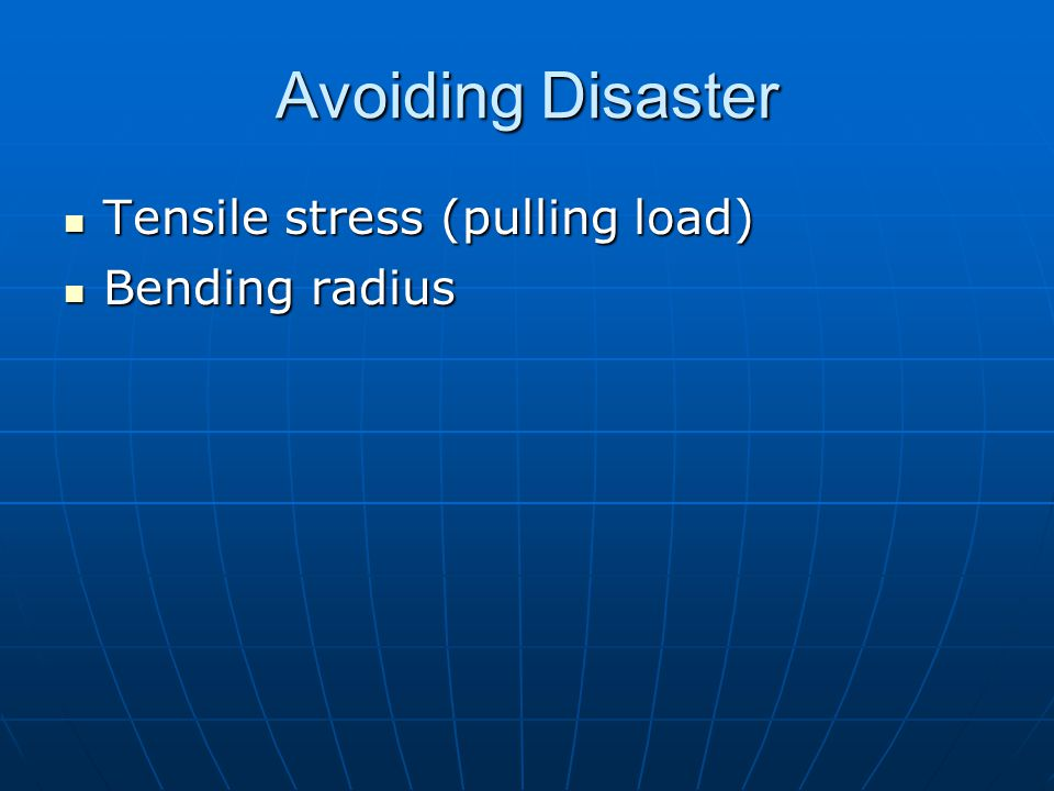 Avoiding Disaster Tensile stress (pulling load) Bending radius