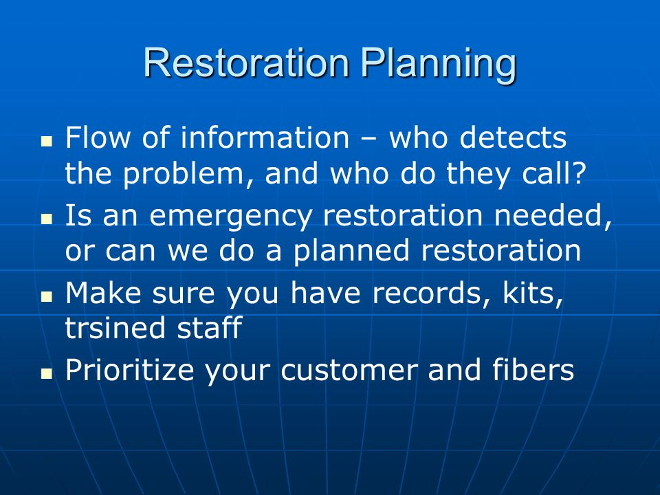 Restoration Planning Flow of information – who detects the problem, and who do they call