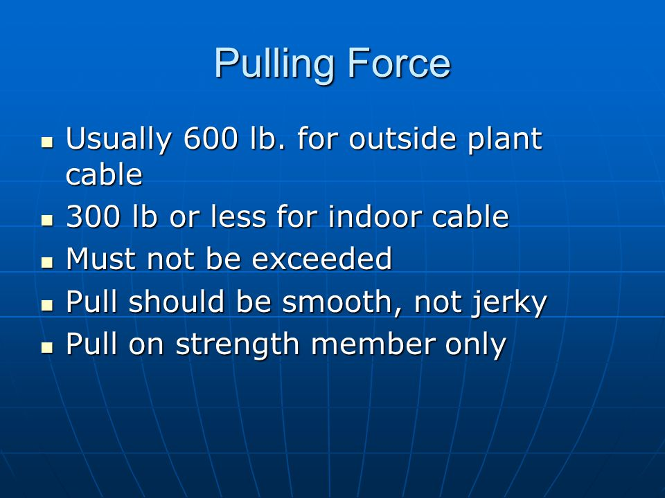 Pulling Force Usually 600 lb. for outside plant cable