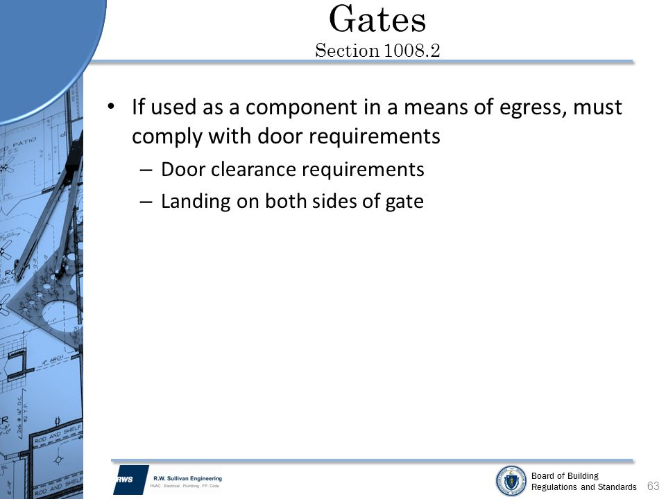 Gates Section 1008.2 If used as a component in a means of egress, must comply with door requirements.