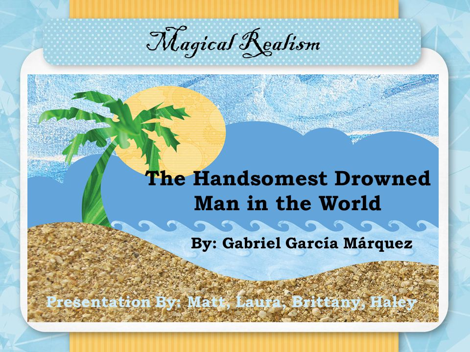 the handsomest drowned man in the world ppt video online  the handsomest drowned man in the world