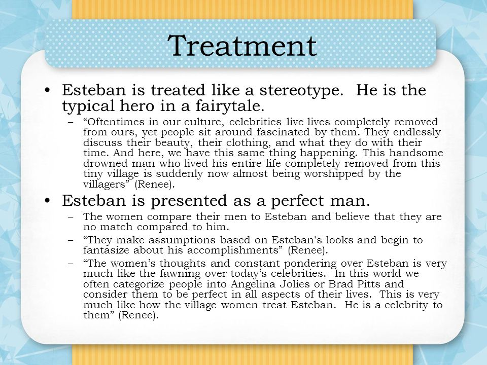 Treatment Esteban is treated like a stereotype. He is the typical hero in a fairytale.