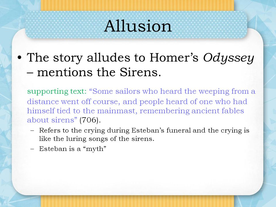 Allusion The story alludes to Homer's Odyssey – mentions the Sirens.