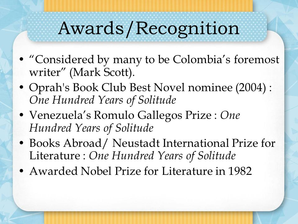Awards/Recognition Considered by many to be Colombia's foremost writer (Mark Scott).