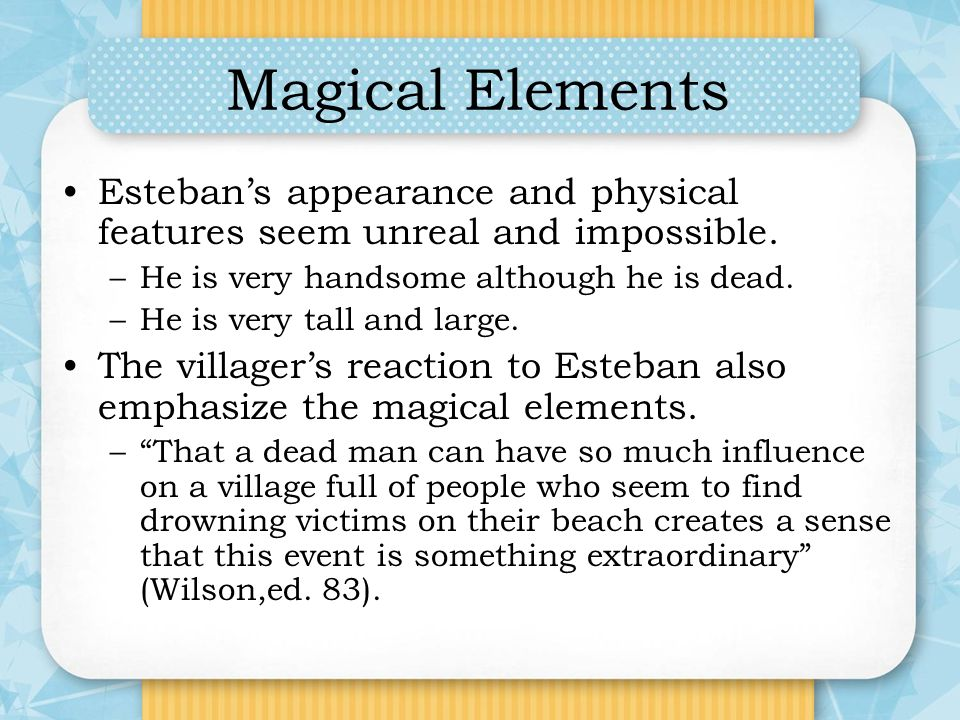 Magical Elements Esteban's appearance and physical features seem unreal and impossible. He is very handsome although he is dead.
