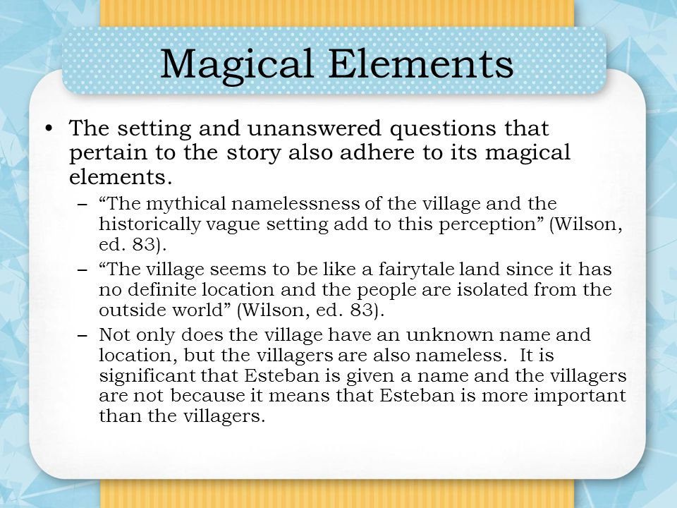 Magical Elements The setting and unanswered questions that pertain to the story also adhere to its magical elements.