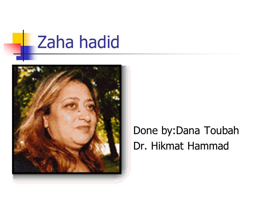 Zaha hadid Done by:Dana Toubah Dr. Hikmat Hammad