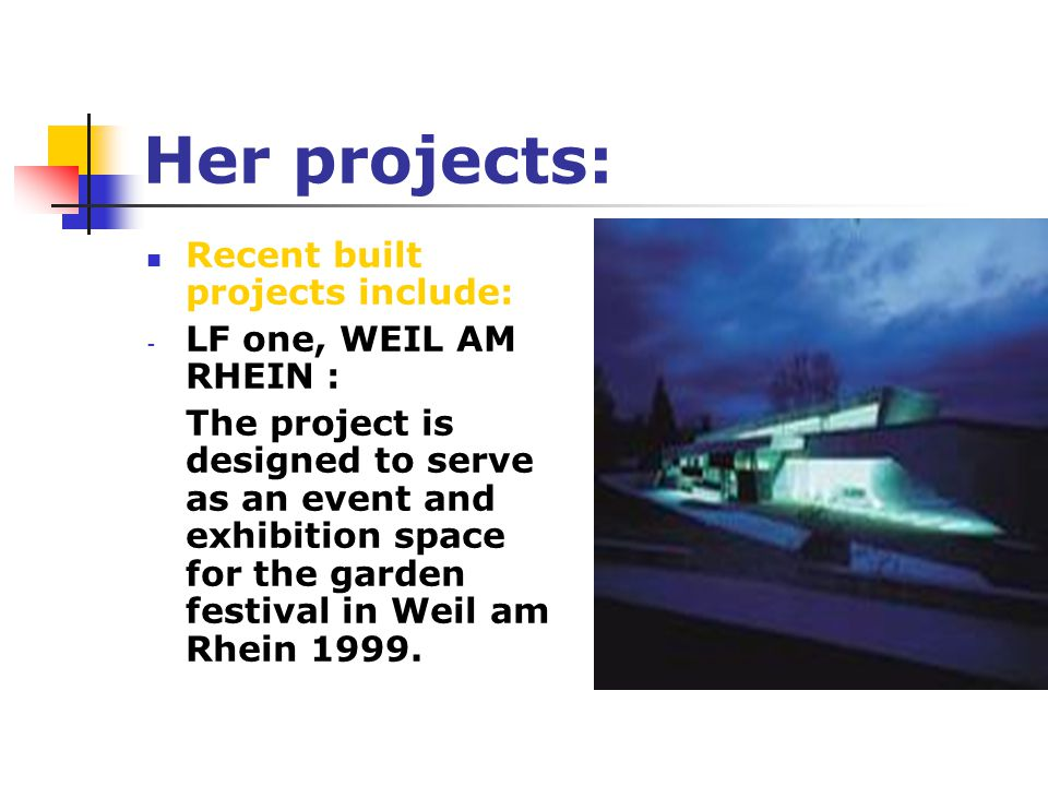 Her projects: Recent built projects include: LF one, WEIL AM RHEIN :