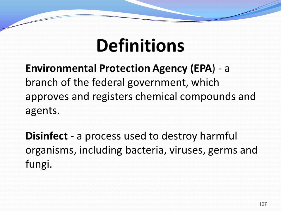 Definitions Environmental Protection Agency (EPA) - a branch of the federal government, which approves and registers chemical compounds and agents.