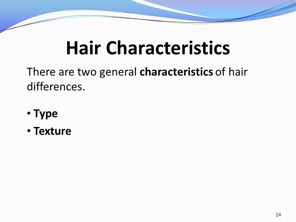 Hair Characteristics There are two general characteristics of hair differences. Type Texture