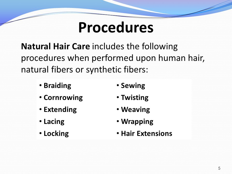Procedures Natural Hair Care includes the following procedures when performed upon human hair, natural fibers or synthetic fibers: