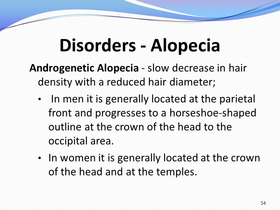 Disorders - Alopecia Androgenetic Alopecia - slow decrease in hair density with a reduced hair diameter;