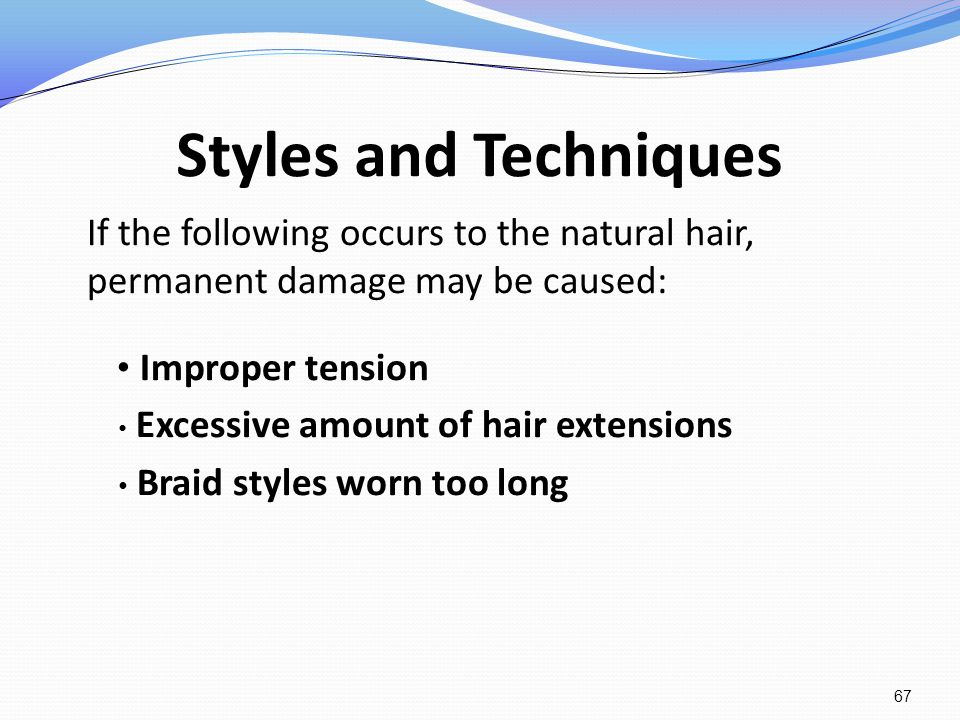 Styles and Techniques If the following occurs to the natural hair, permanent damage may be caused: