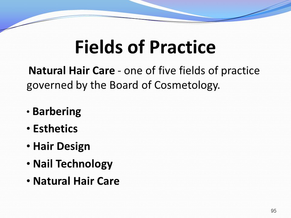 Fields of Practice Natural Hair Care - one of five fields of practice governed by the Board of Cosmetology.