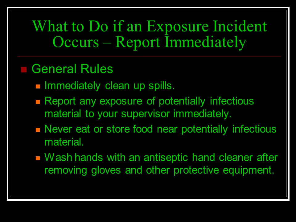 What to Do if an Exposure Incident Occurs – Report Immediately
