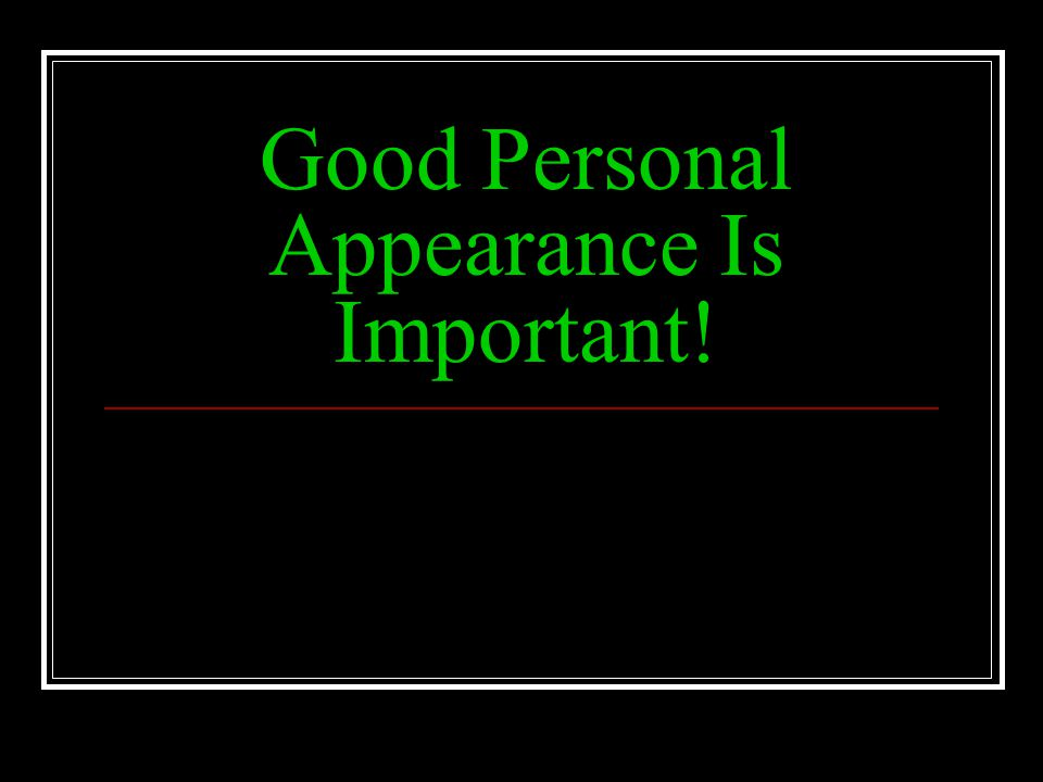 Good Personal Appearance Is Important!