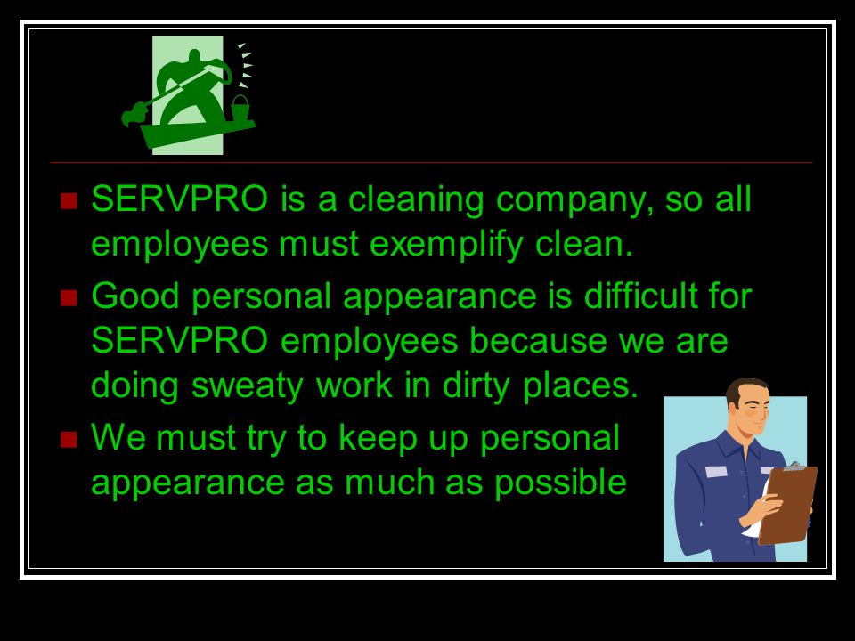 SERVPRO is a cleaning company, so all employees must exemplify clean.