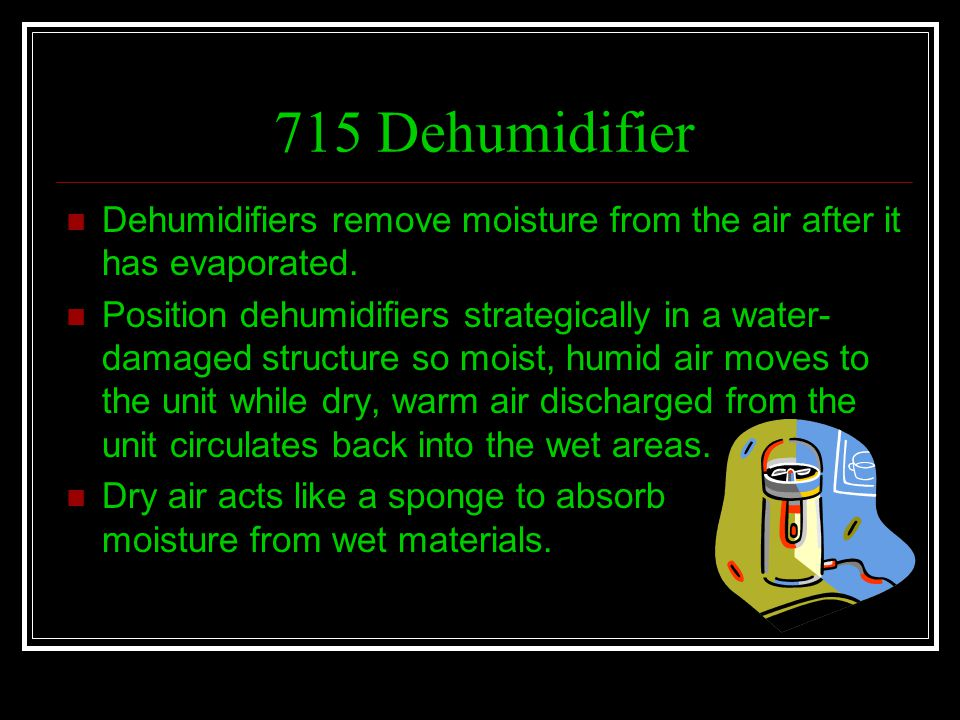715 Dehumidifier Dehumidifiers remove moisture from the air after it has evaporated.