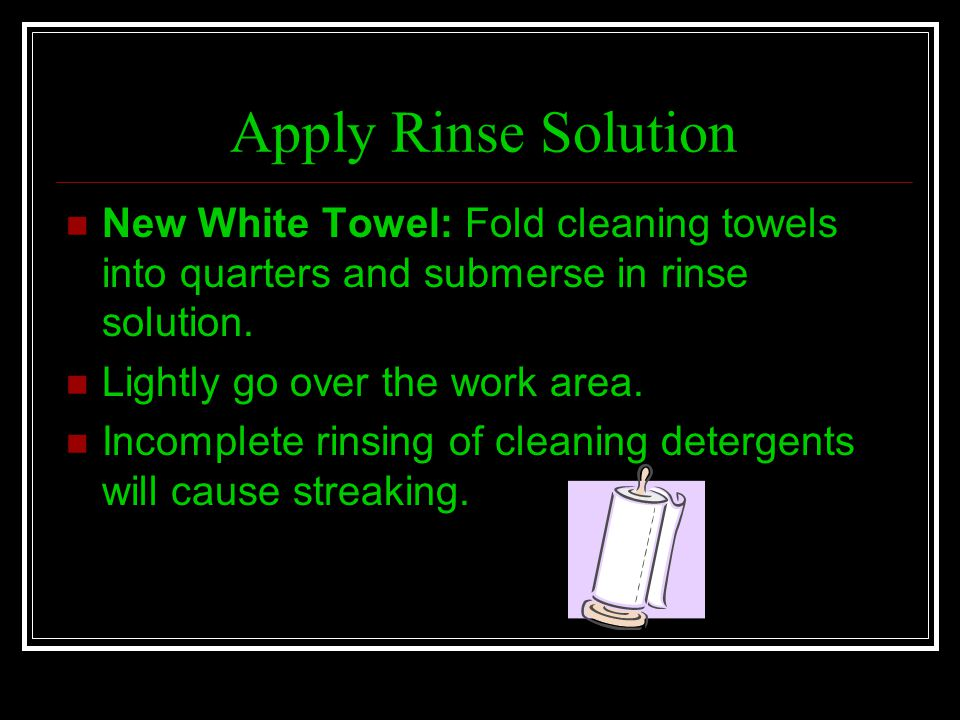 Apply Rinse Solution New White Towel: Fold cleaning towels into quarters and submerse in rinse solution.