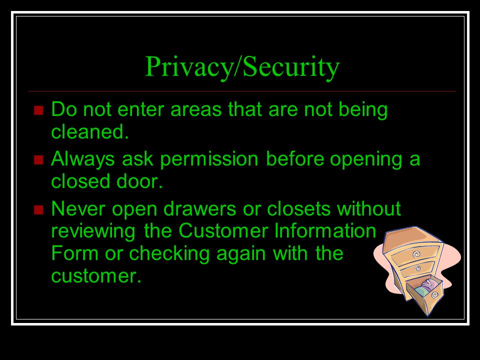 Privacy/Security Do not enter areas that are not being cleaned.