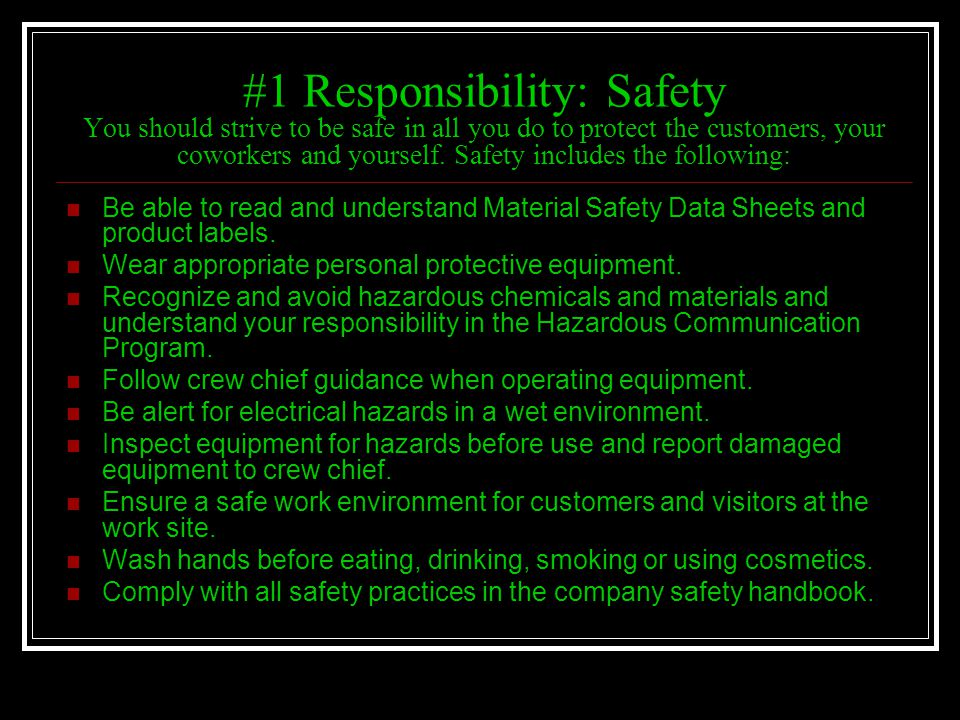 #1 Responsibility: Safety You should strive to be safe in all you do to protect the customers, your coworkers and yourself. Safety includes the following: