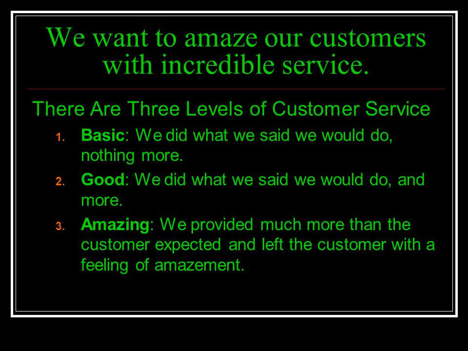 We want to amaze our customers with incredible service.