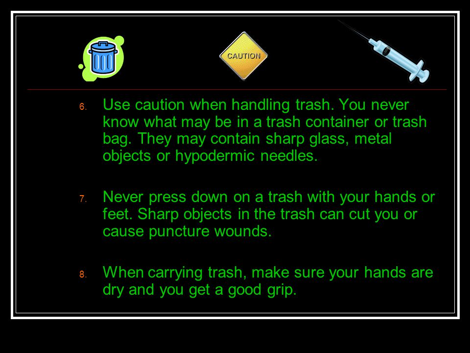 Use caution when handling trash