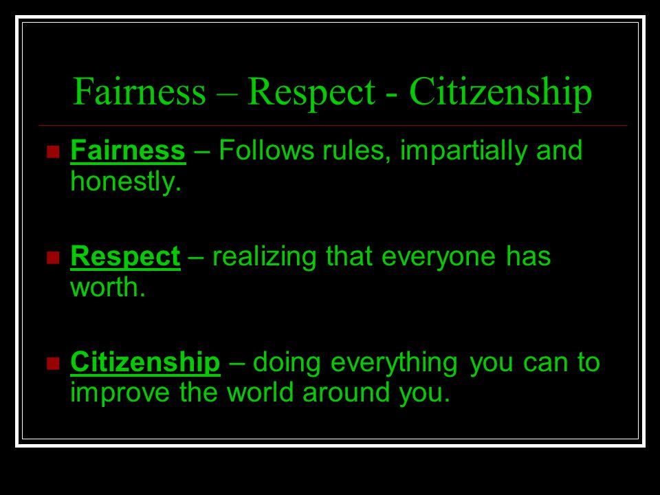 Fairness – Respect - Citizenship