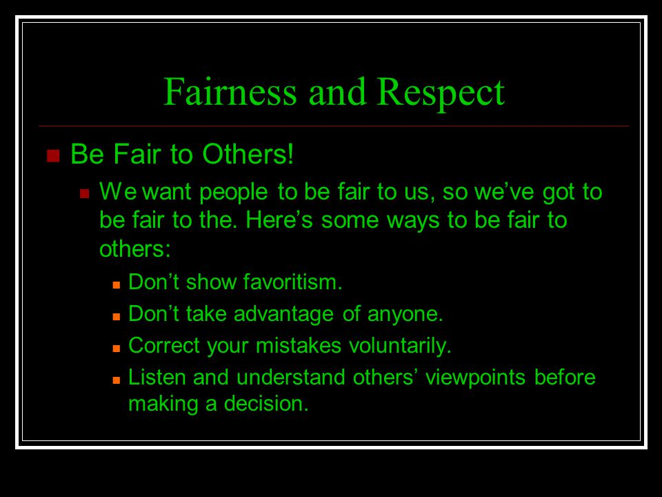 Fairness and Respect Be Fair to Others!