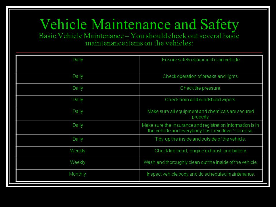Vehicle Maintenance and Safety Basic Vehicle Maintenance – You should check out several basic maintenance items on the vehicles: