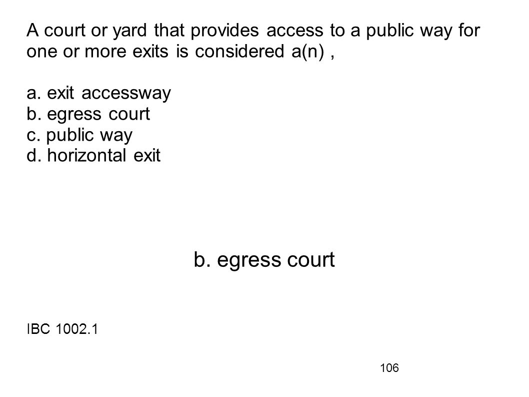 A court or yard that provides access to a public way for one or more exits is considered a(n) , a. exit accessway b. egress court c. public way d. horizontal exit
