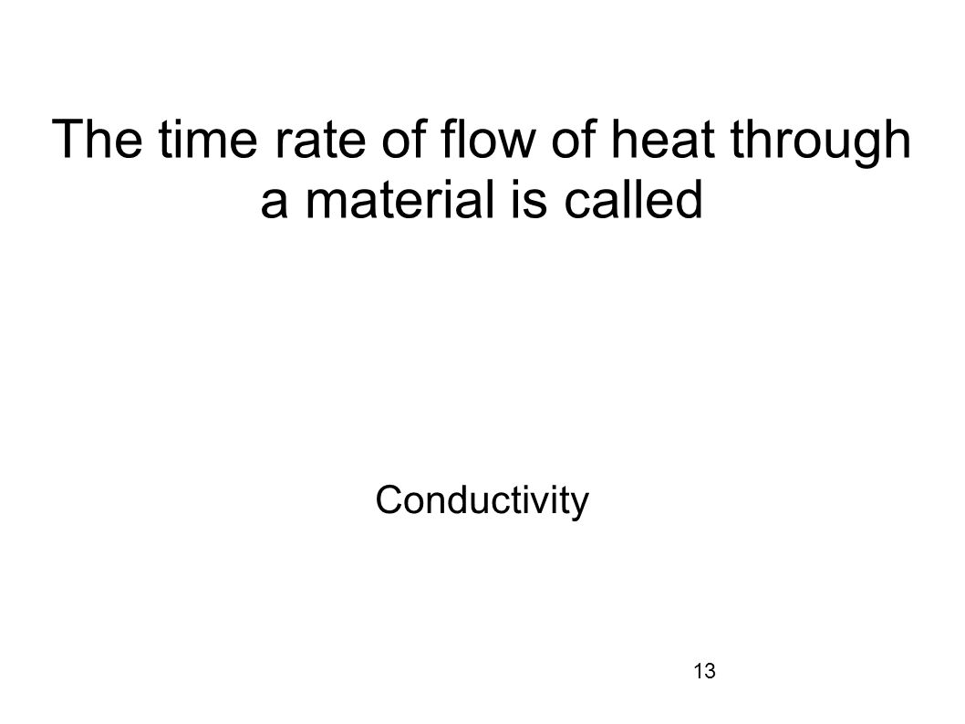 The time rate of flow of heat through a material is called
