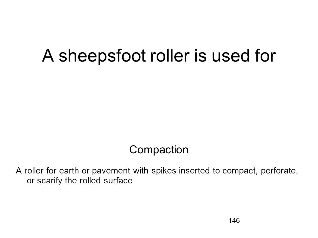 A sheepsfoot roller is used for