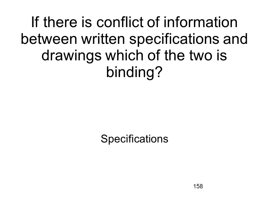 If there is conflict of information between written specifications and drawings which of the two is binding