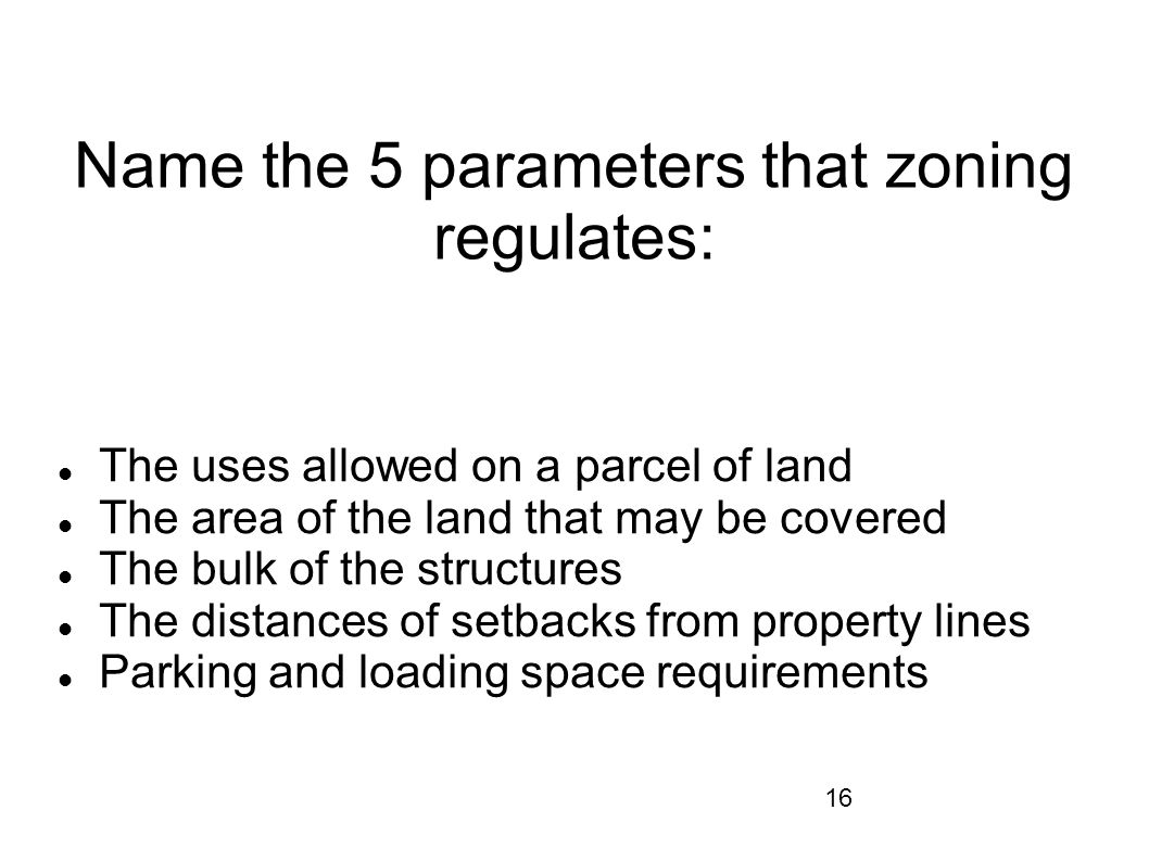 Name the 5 parameters that zoning regulates: