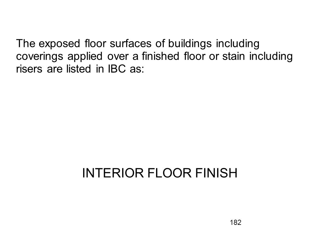 The exposed floor surfaces of buildings including coverings applied over a finished floor or stain including risers are listed in IBC as: