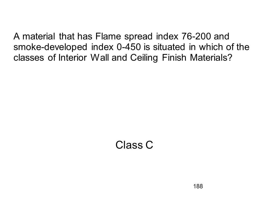 A material that has Flame spread index 76-200 and smoke-developed index 0-450 is situated in which of the classes of Interior Wall and Ceiling Finish Materials